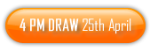 4 PM Draw 25th of April