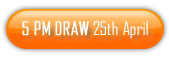 5 PM Draw 25th of April