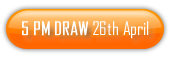 5 PM Draw 26th of April