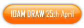 10AM Draw 25th of April